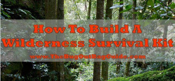 wilderness survival kit list build a custom wilderness survival kit