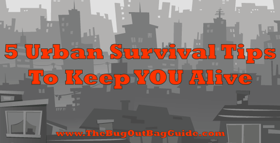 5 Essential Urban Survival Tips To Keep You Alive