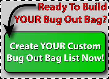 If you are ready to build your custom Bug out Bag List, click on the button above.